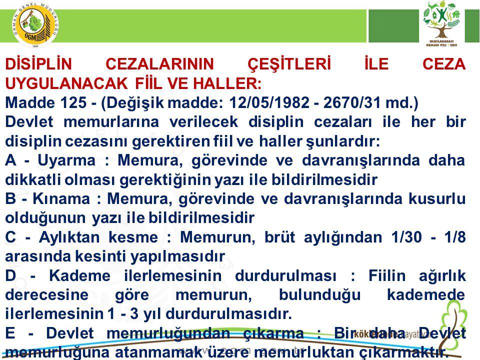 DİSİPLİN CEZALARININ ÇEŞİTLERİ İLE CEZA UYGULANACAK FİİL VE HALLER: Madde 125 - (Değişik madde: 12/05/1982 - 2670/31 md.) Devlet memurlarına verilecek