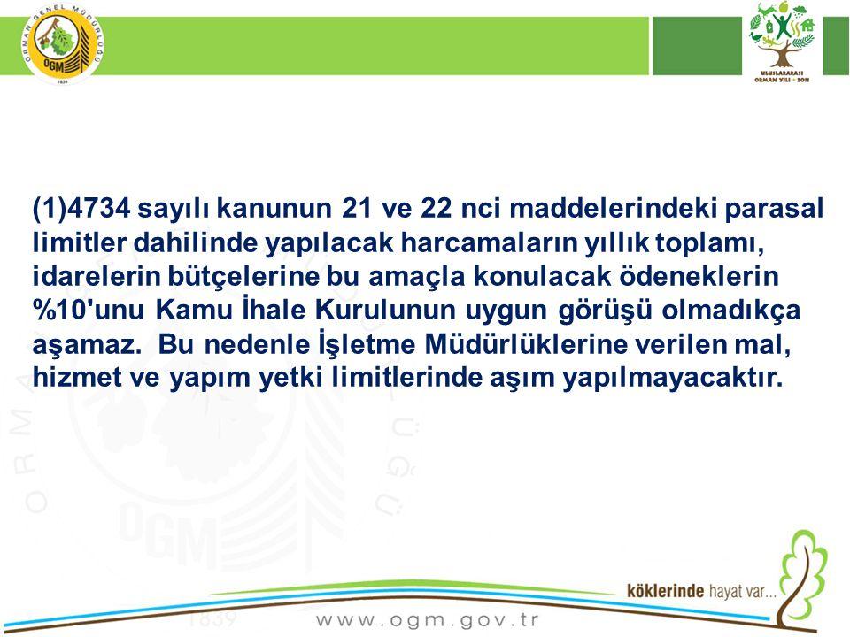 (1)4734 sayılı kanunun 21 ve 22 nci maddelerindeki parasal limitler dahilinde yapılacak harcamaların yıllık toplamı, idarelerin bütçelerine bu amaçla