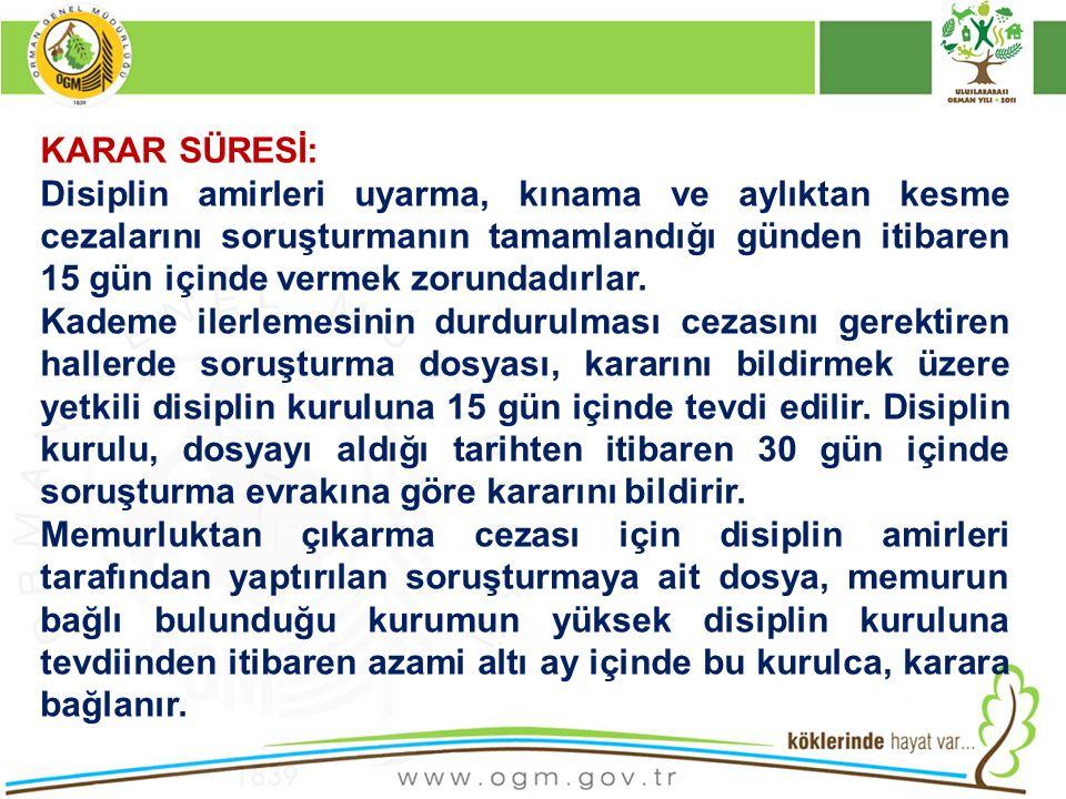 KARAR SÜRESİ: Disiplin amirleri uyarma, kınama ve aylıktan kesme cezalarını soruşturmanın tamamlandığı günden itibaren 15 gün içinde vermek zorundadır