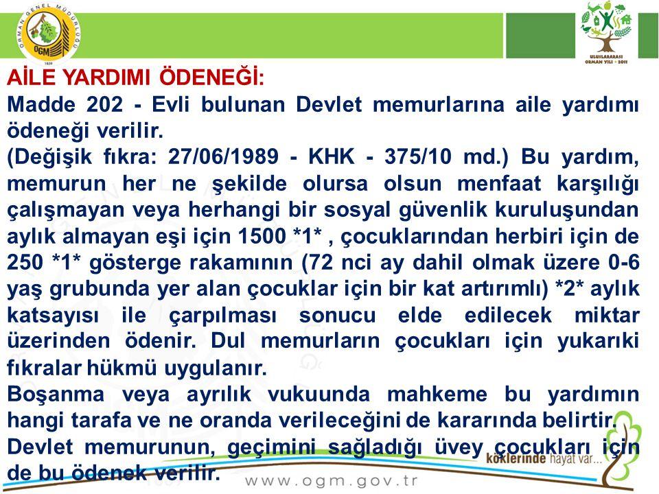 AİLE YARDIMI ÖDENEĞİ: Madde 202 - Evli bulunan Devlet memurlarına aile yardımı ödeneği verilir. (Değişik fıkra: 27/06/1989 - KHK - 375/10 md.) Bu yard