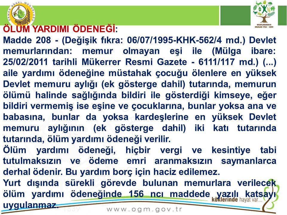 ÖLÜM YARDIMI ÖDENEĞİ: Madde 208 - (Değişik fıkra: 06/07/1995-KHK-562/4 md.) Devlet memurlarından: memur olmayan eşi ile (Mülga ibare: 25/02/2011 tarih