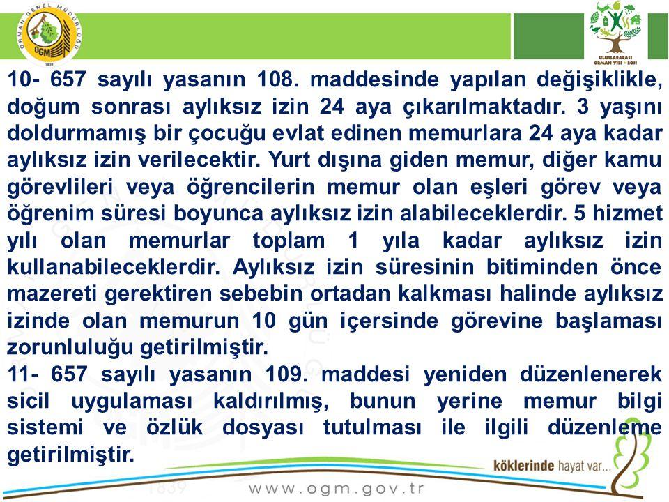 10- 657 sayılı yasanın 108. maddesinde yapılan değişiklikle, doğum sonrası aylıksız izin 24 aya çıkarılmaktadır. 3 yaşını doldurmamış bir çocuğu evlat