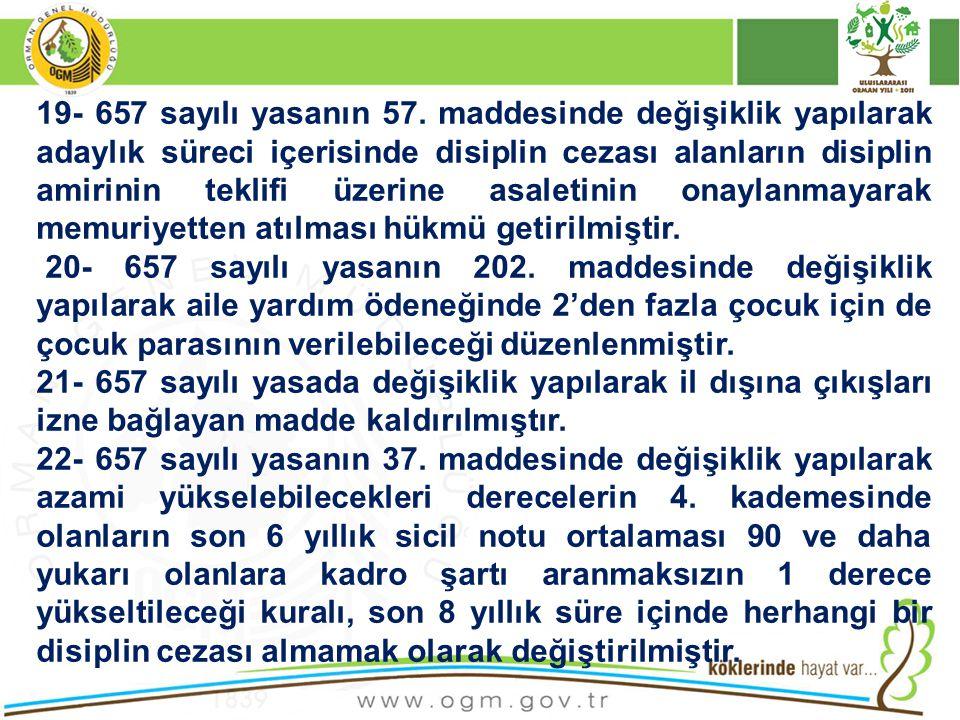 19- 657 sayılı yasanın 57. maddesinde değişiklik yapılarak adaylık süreci içerisinde disiplin cezası alanların disiplin amirinin teklifi üzerine asale