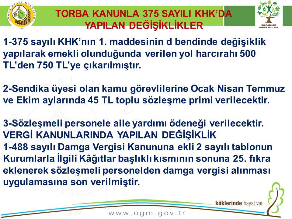 1-375 sayılı KHK'nın 1. maddesinin d bendinde değişiklik yapılarak emekli olunduğunda verilen yol harcırahı 500 TL'den 750 TL'ye çıkarılmıştır. 2-Send