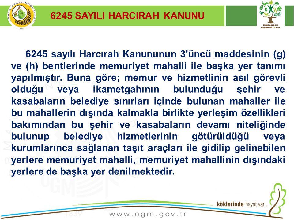 6245 sayılı Harcırah Kanununun 3'üncü maddesinin (g) ve (h) bentlerinde memuriyet mahalli ile başka yer tanımı yapılmıştır. Buna göre; memur ve hizmet