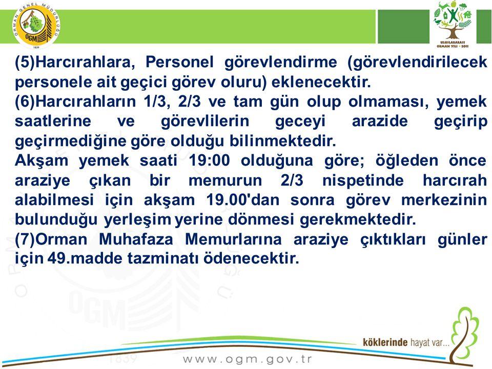 (5)Harcırahlara, Personel görevlendirme (görevlendirilecek personele ait geçici görev oluru) eklenecektir. (6)Harcırahların 1/3, 2/3 ve tam gün olup o
