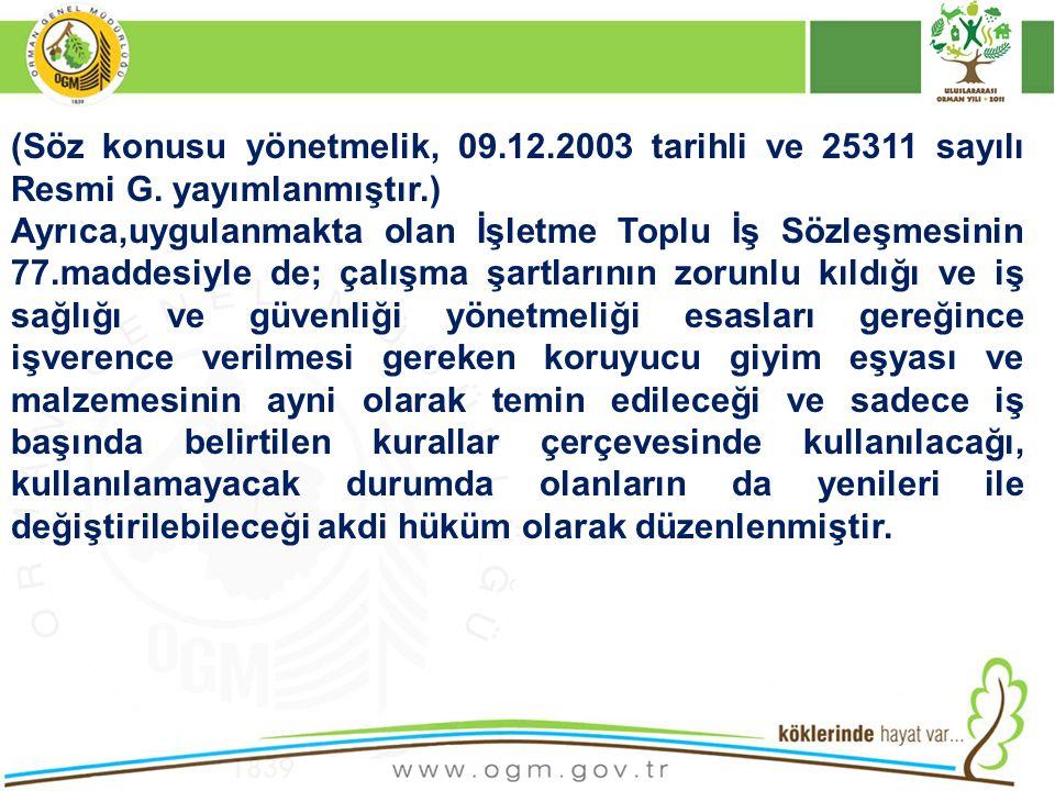 (Söz konusu yönetmelik, 09.12.2003 tarihli ve 25311 sayılı Resmi G. yayımlanmıştır.) Ayrıca,uygulanmakta olan İşletme Toplu İş Sözleşmesinin 77.maddes