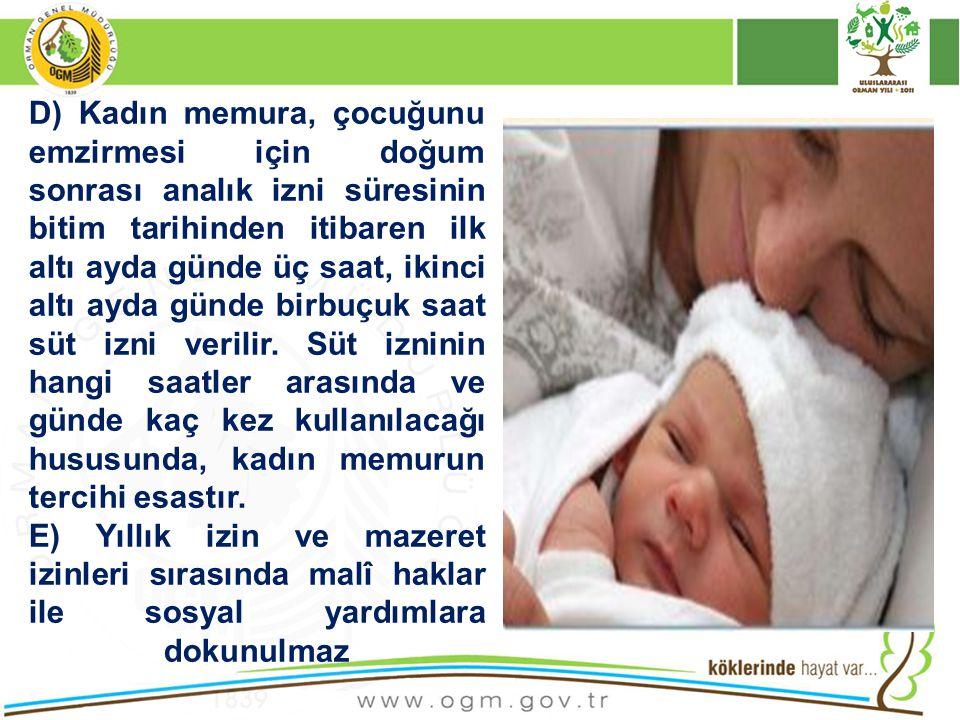 D) Kadın memura, çocuğunu emzirmesi için doğum sonrası analık izni süresinin bitim tarihinden itibaren ilk altı ayda günde üç saat, ikinci altı ayda g