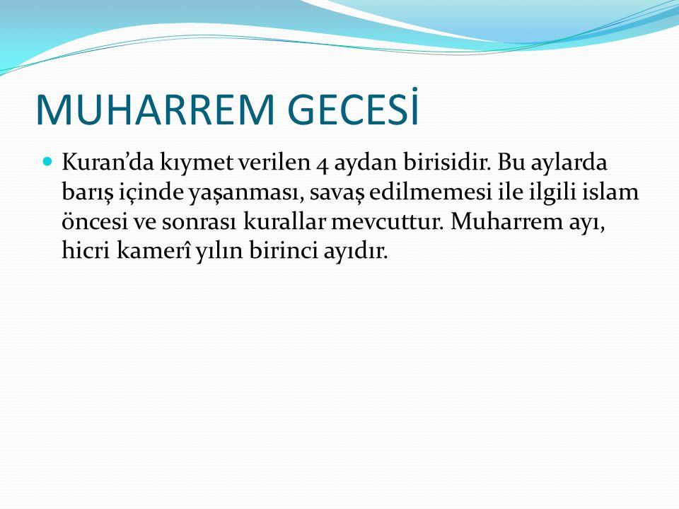 MUHARREM GECESİ Kuran'da kıymet verilen 4 aydan birisidir. Bu aylarda barış içinde yaşanması, savaş edilmemesi ile ilgili islam öncesi ve sonrası kura