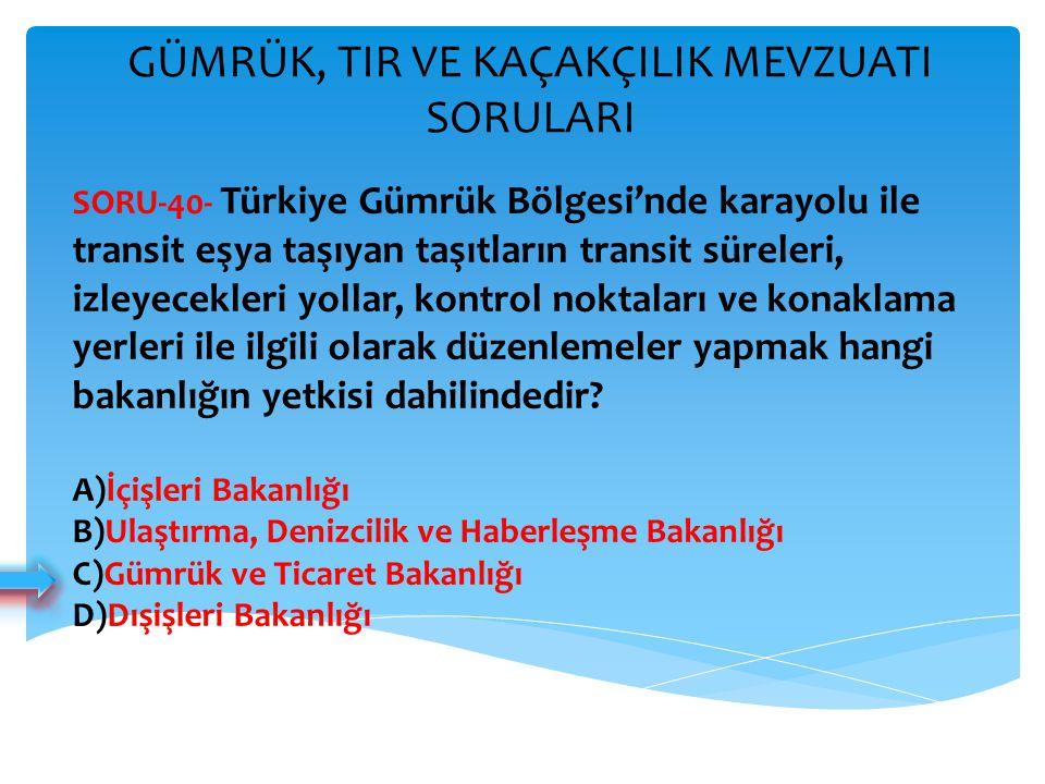 GÜMRÜK, TIR VE KAÇAKÇILIK MEVZUATI SORULARI SORU-40- Türkiye Gümrük Bölgesi'nde karayolu ile transit eşya taşıyan taşıtların transit süreleri, izleyec