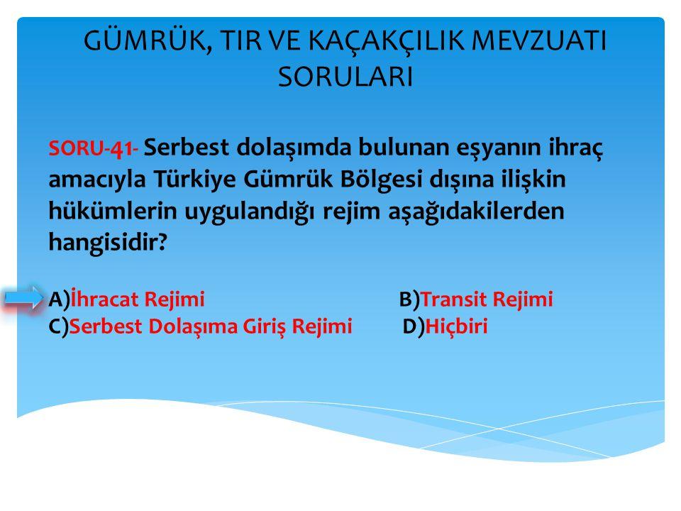 GÜMRÜK, TIR VE KAÇAKÇILIK MEVZUATI SORULARI SORU- 41 - Serbest dolaşımda bulunan eşyanın ihraç amacıyla Türkiye Gümrük Bölgesi dışına ilişkin hükümler
