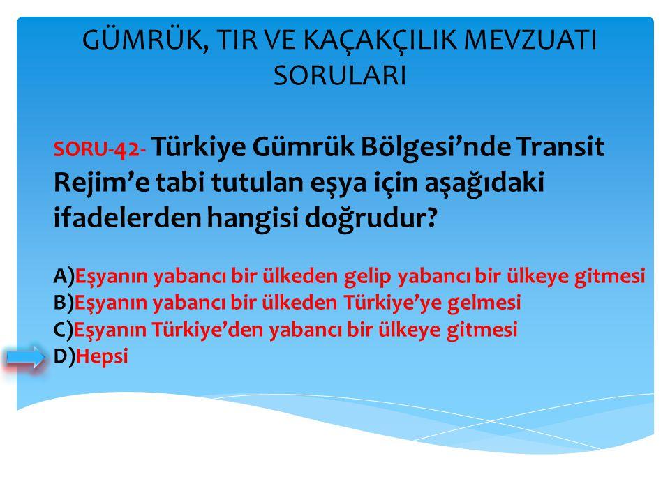 GÜMRÜK, TIR VE KAÇAKÇILIK MEVZUATI SORULARI SORU- 42 - Türkiye Gümrük Bölgesi'nde Transit Rejim'e tabi tutulan eşya için aşağıdaki ifadelerden hangisi