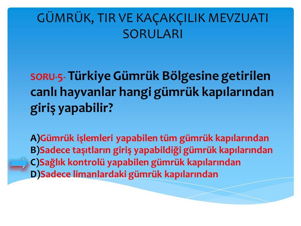 GÜMRÜK, TIR VE KAÇAKÇILIK MEVZUATI SORULARI SORU- 5 - Türkiye Gümrük Bölgesine getirilen canlı hayvanlar hangi gümrük kapılarından giriş yapabilir? A)