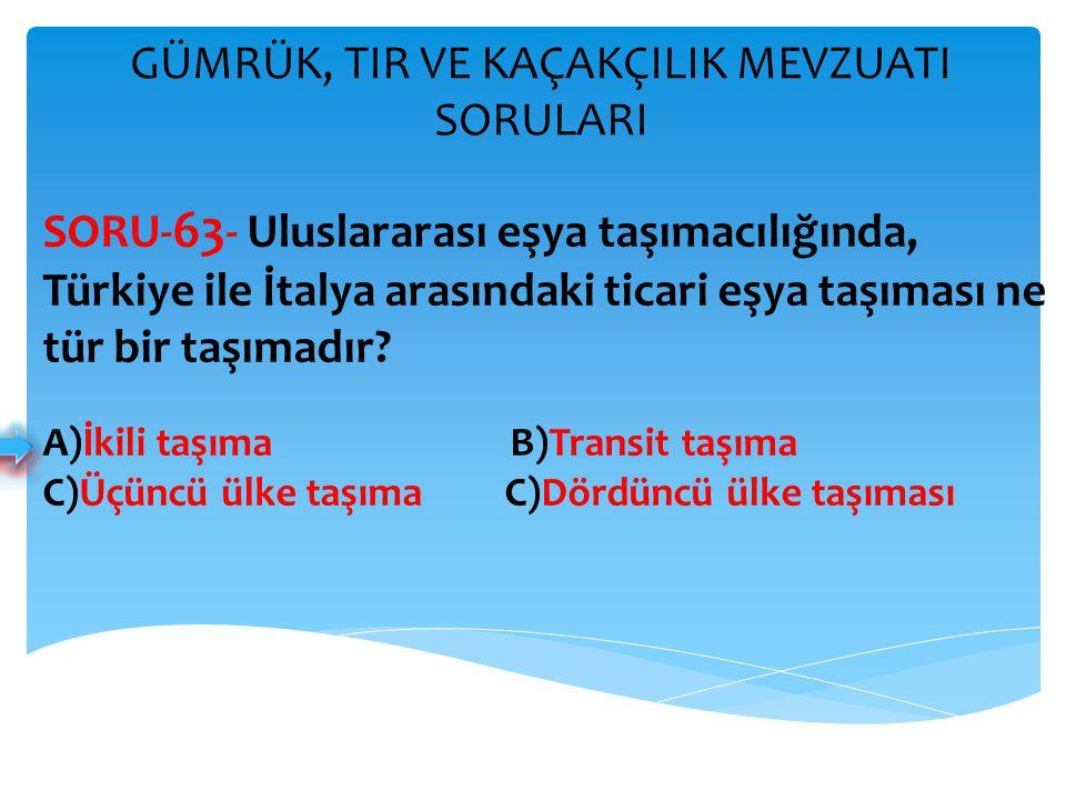 GÜMRÜK, TIR VE KAÇAKÇILIK MEVZUATI SORULARI SORU- 63 - Uluslararası eşya taşımacılığında, Türkiye ile İtalya arasındaki ticari eşya taşıması ne tür bi