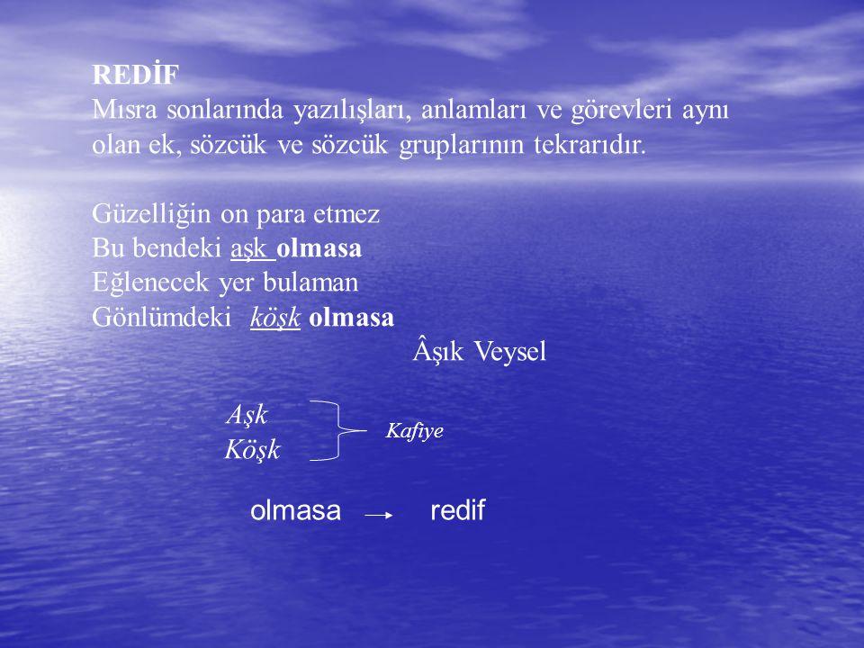REDİF Mısra sonlarında yazılışları, anlamları ve görevleri aynı olan ek, sözcük ve sözcük gruplarının tekrarıdır.