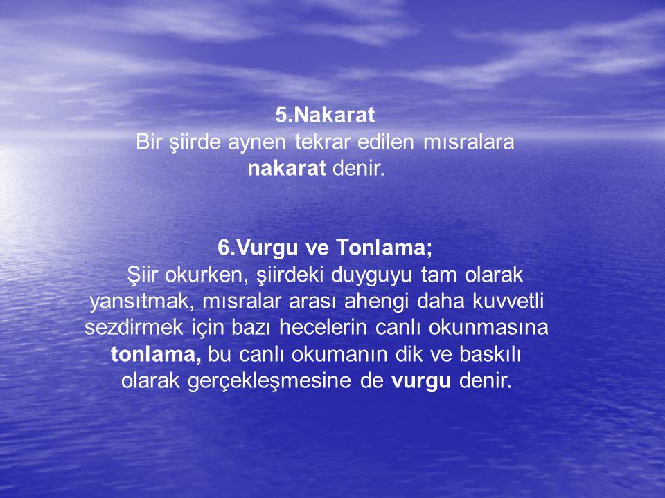 5.Nakarat Bir şiirde aynen tekrar edilen mısralara nakarat denir.