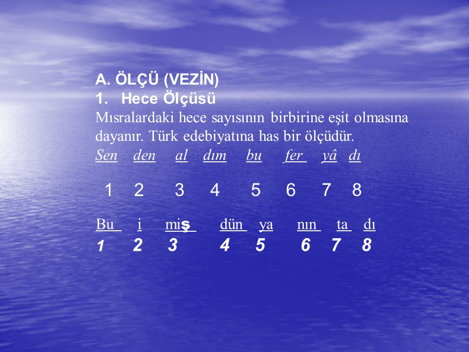 A.ÖLÇÜ (VEZİN) 1. Hece Ölçüsü Mısralardaki hece sayısının birbirine eşit olmasına dayanır.