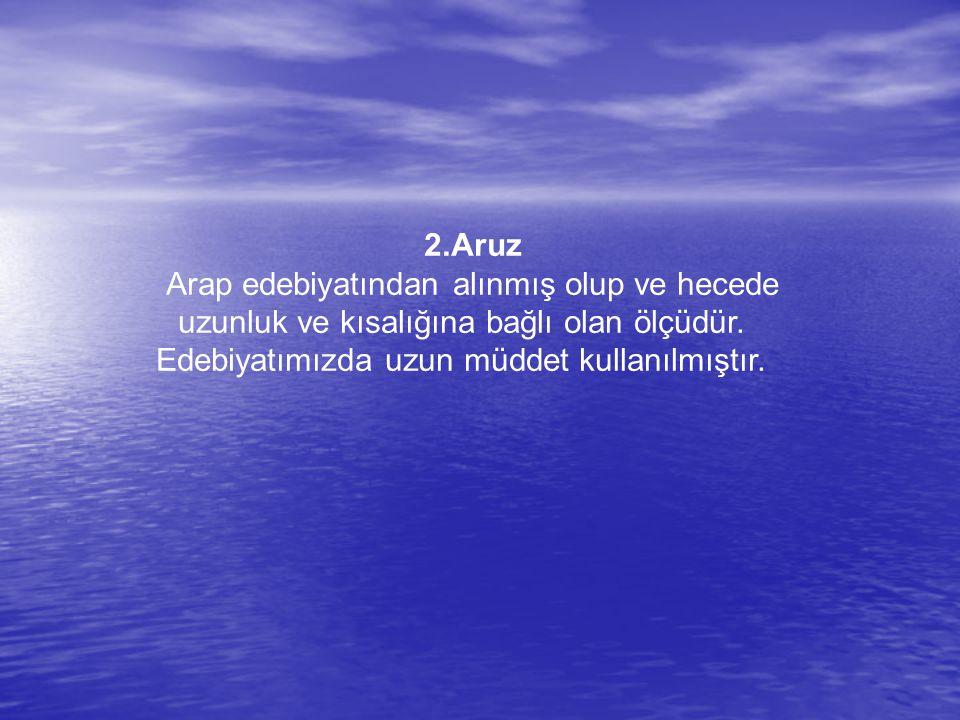 2.Aruz Arap edebiyatından alınmış olup ve hecede uzunluk ve kısalığına bağlı olan ölçüdür.
