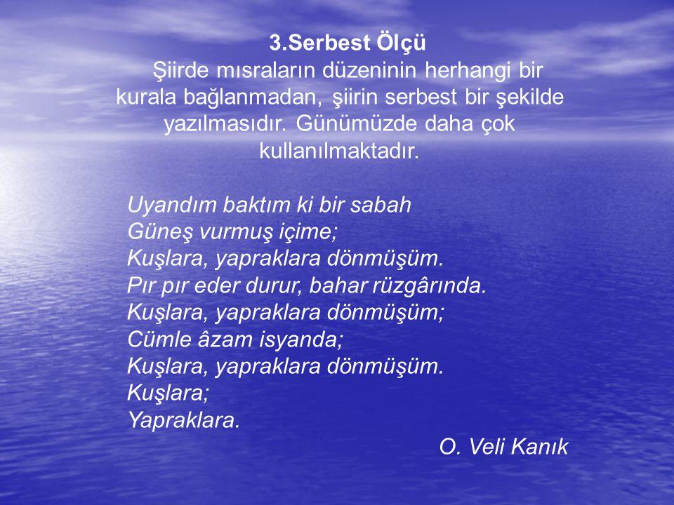 3.Serbest Ölçü Şiirde mısraların düzeninin herhangi bir kurala bağlanmadan, şiirin serbest bir şekilde yazılmasıdır.