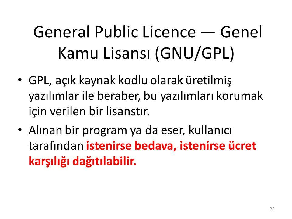 General Public Licence — Genel Kamu Lisansı (GNU/GPL) GPL, açık kaynak kodlu olarak üretilmiş yazılımlar ile beraber, bu yazılımları korumak için veri
