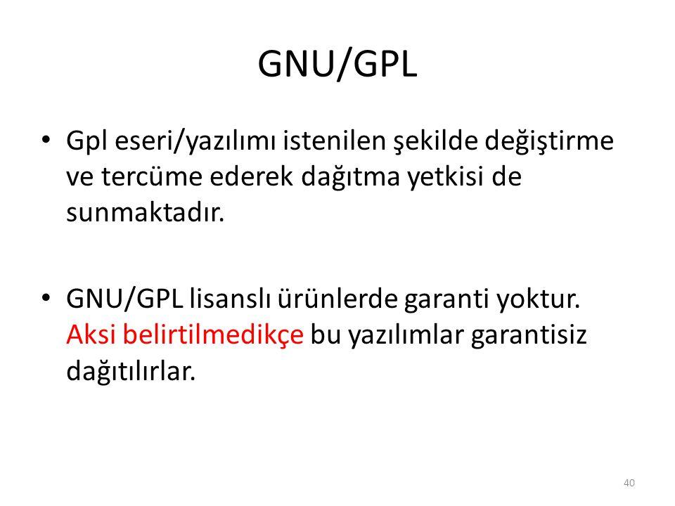 GNU/GPL Gpl eseri/yazılımı istenilen şekilde değiştirme ve tercüme ederek dağıtma yetkisi de sunmaktadır. GNU/GPL lisanslı ürünlerde garanti yoktur. A