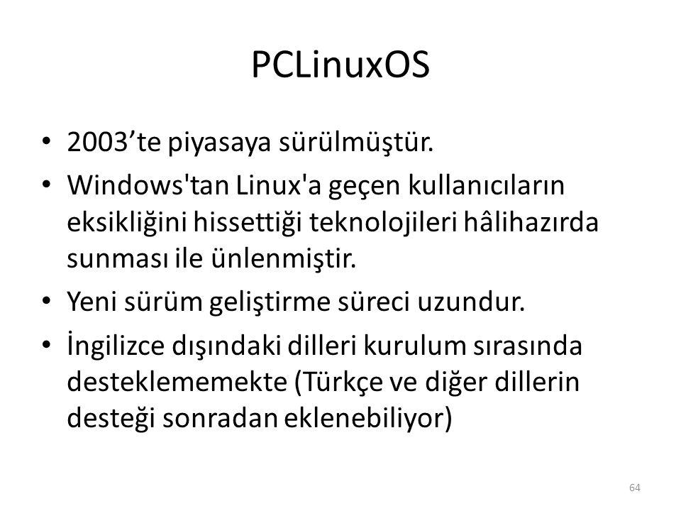PCLinuxOS 2003'te piyasaya sürülmüştür. Windows'tan Linux'a geçen kullanıcıların eksikliğini hissettiği teknolojileri hâlihazırda sunması ile ünlenmiş