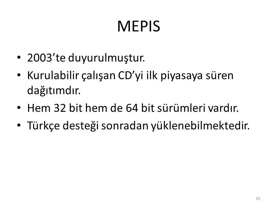 MEPIS 2003'te duyurulmuştur. Kurulabilir çalışan CD'yi ilk piyasaya süren dağıtımdır. Hem 32 bit hem de 64 bit sürümleri vardır. Türkçe desteği sonrad
