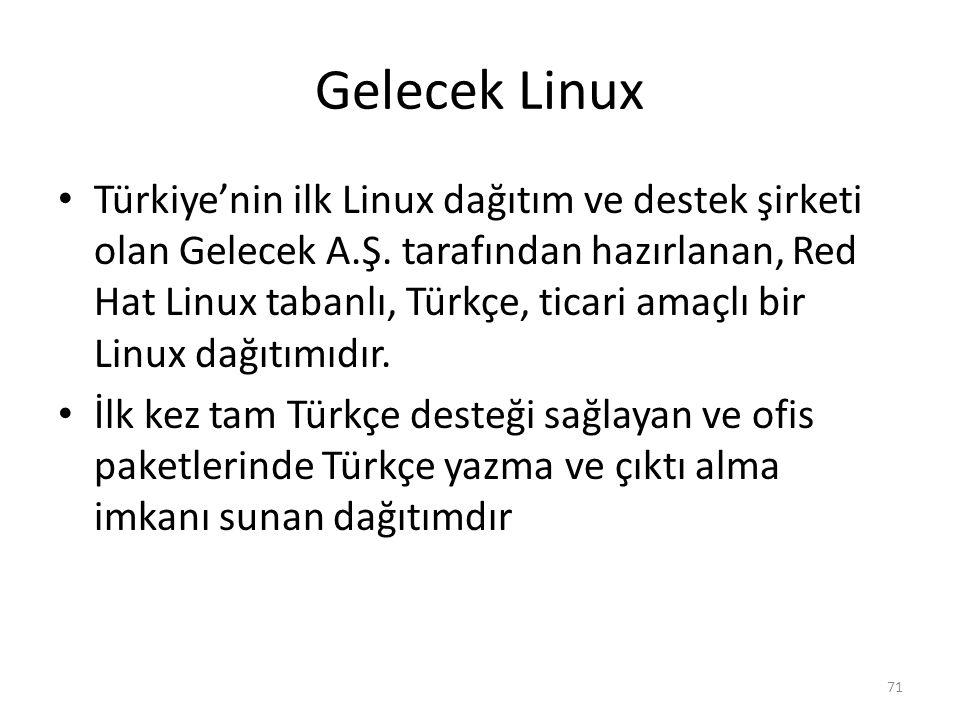 Gelecek Linux Türkiye'nin ilk Linux dağıtım ve destek şirketi olan Gelecek A.Ş. tarafından hazırlanan, Red Hat Linux tabanlı, Türkçe, ticari amaçlı bi