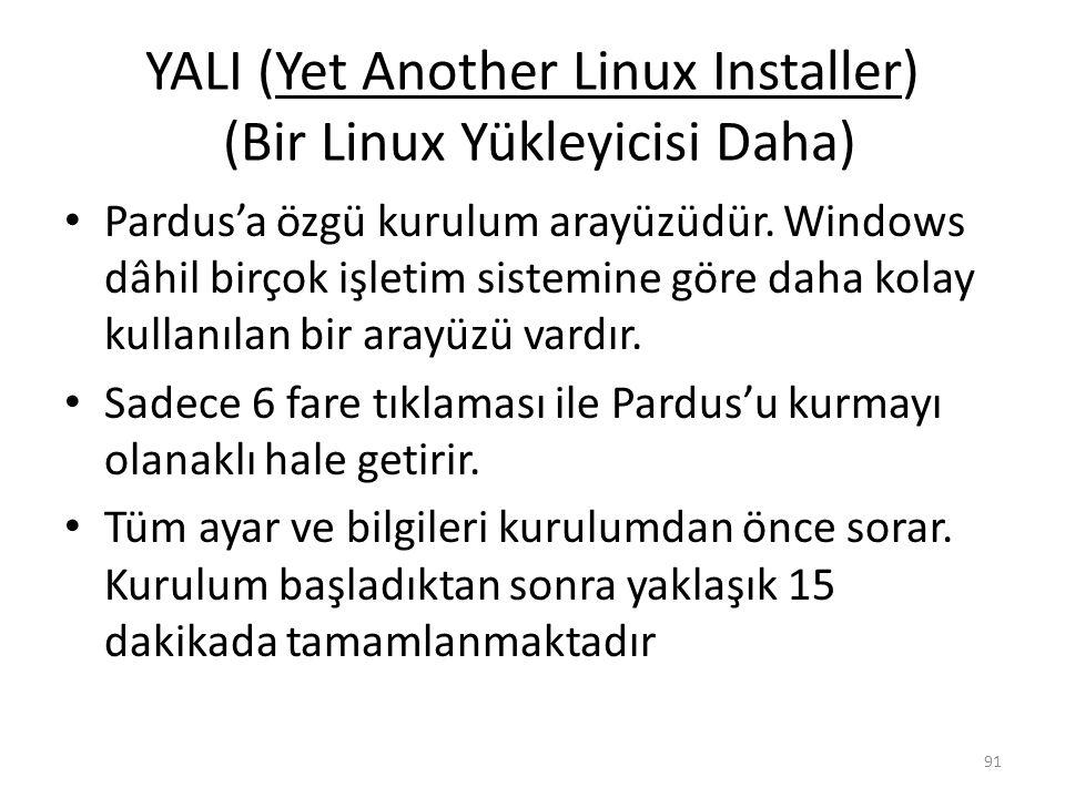 YALI (Yet Another Linux Installer) (Bir Linux Yükleyicisi Daha) Pardus'a özgü kurulum arayüzüdür. Windows dâhil birçok işletim sistemine göre daha kol