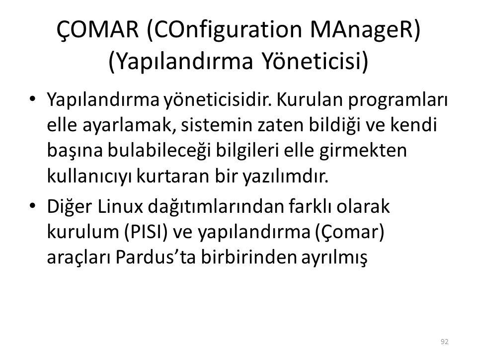 ÇOMAR (COnfiguration MAnageR) (Yapılandırma Yöneticisi) Yapılandırma yöneticisidir. Kurulan programları elle ayarlamak, sistemin zaten bildiği ve kend