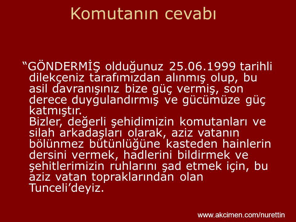 """Komutanın cevabı """"GÖNDERMİŞ olduğunuz 25.06.1999 tarihli dilekçeniz tarafımızdan alınmış olup, bu asil davranışınız bize güç vermiş, son derece duygul"""