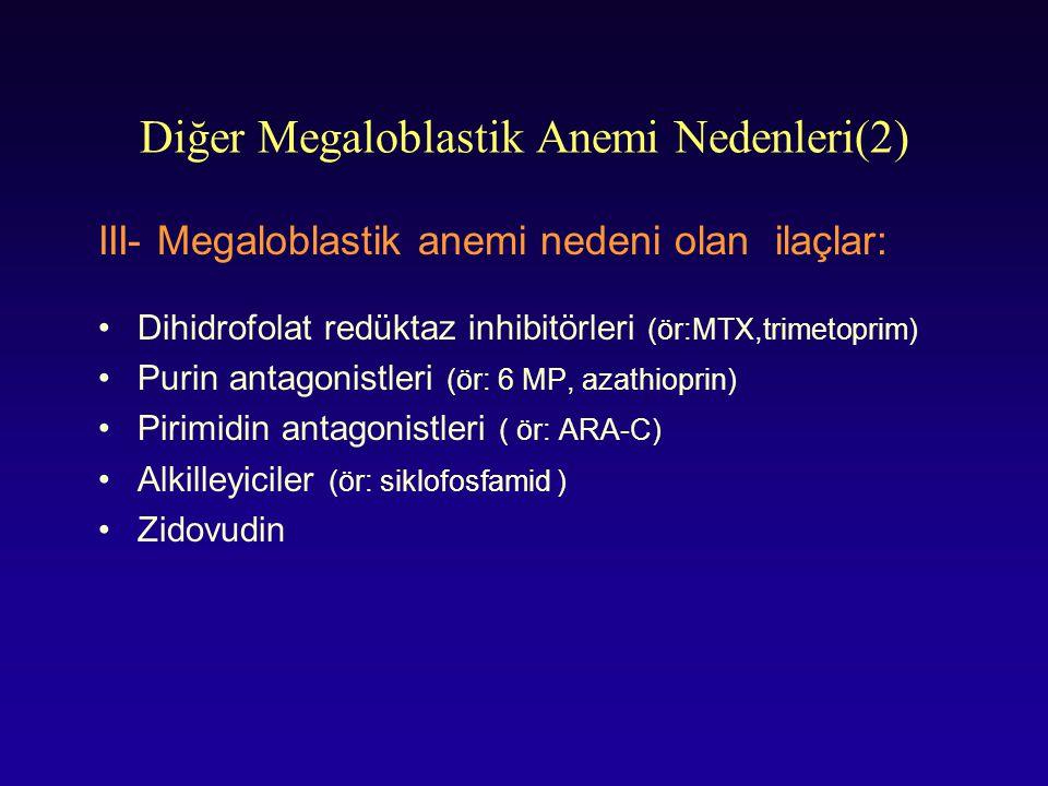Diğer Megaloblastik Anemi Nedenleri(2) III- Megaloblastik anemi nedeni olan ilaçlar: Dihidrofolat redüktaz inhibitörleri (ör:MTX,trimetoprim) Purin an