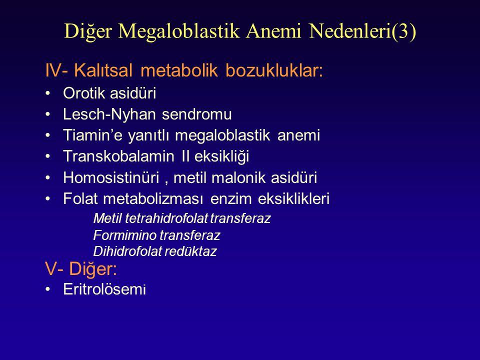 Diğer Megaloblastik Anemi Nedenleri(3) IV- Kalıtsal metabolik bozukluklar: Orotik asidüri Lesch-Nyhan sendromu Tiamin'e yanıtlı megaloblastik anemi Tr