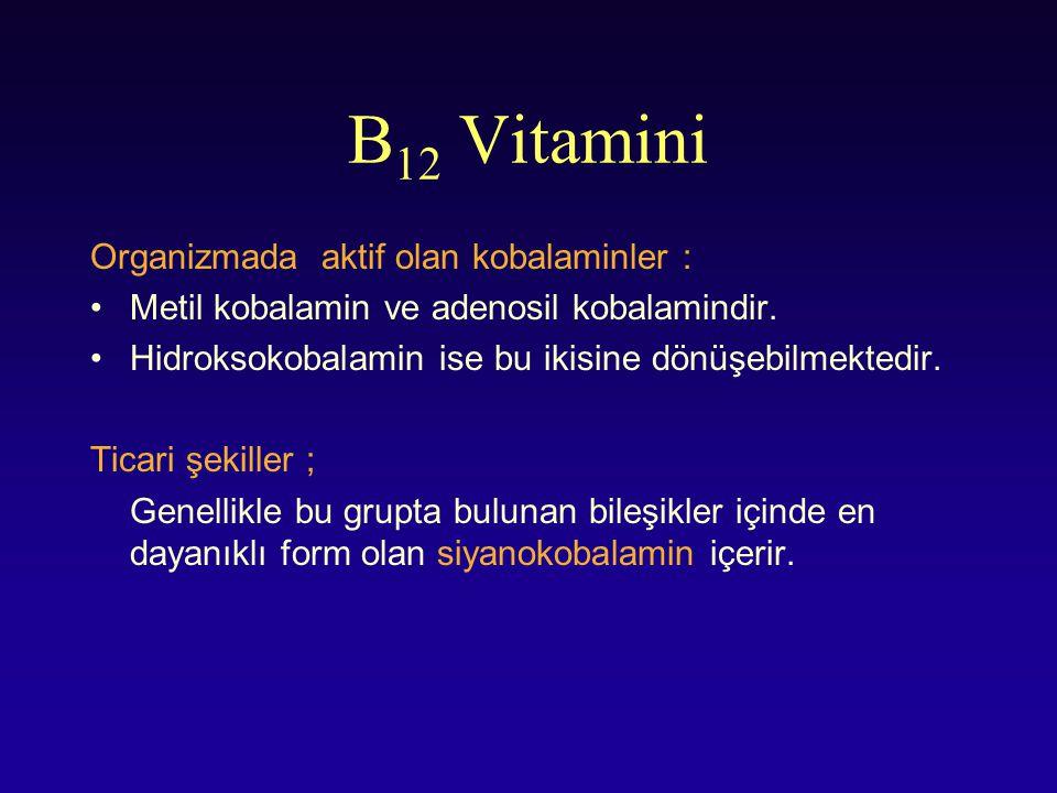 B 12 Vitamini Organizmada aktif olan kobalaminler : Metil kobalamin ve adenosil kobalamindir. Hidroksokobalamin ise bu ikisine dönüşebilmektedir. Tica
