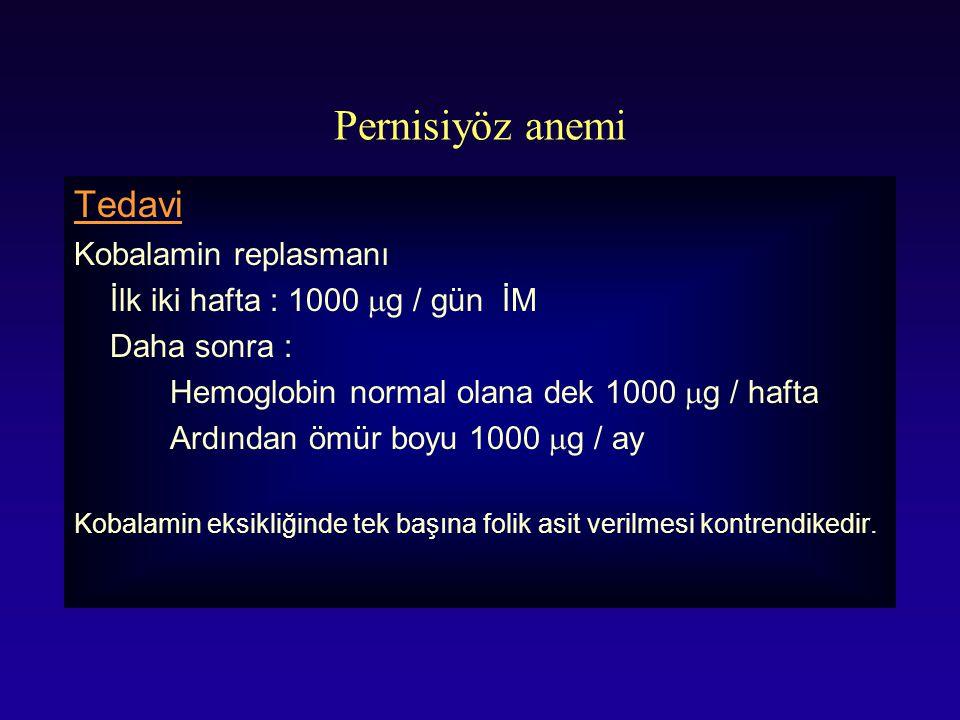 Pernisiyöz anemi Tedavi Kobalamin replasmanı İlk iki hafta : 1000  g / gün İM Daha sonra : Hemoglobin normal olana dek 1000  g / hafta Ardından ömür