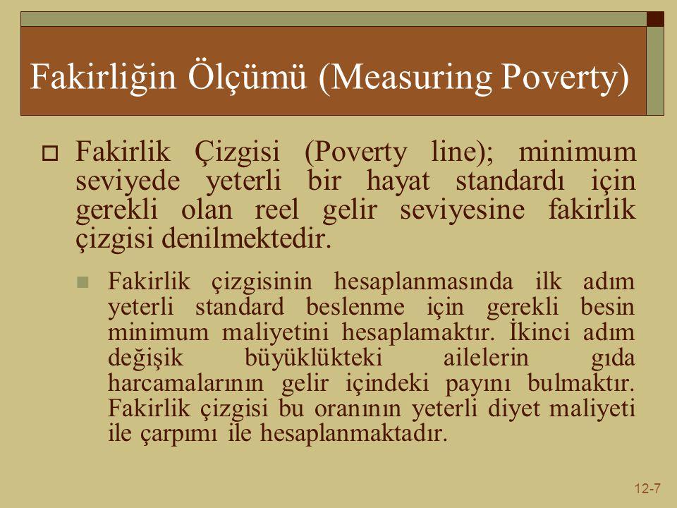 12-7 Fakirliğin Ölçümü (Measuring Poverty)  Fakirlik Çizgisi (Poverty line); minimum seviyede yeterli bir hayat standardı için gerekli olan reel gelir seviyesine fakirlik çizgisi denilmektedir.