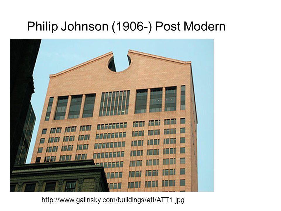 Philip Johnson (1906-) Post Modern http://www.galinsky.com/buildings/att/ATT1.jpg