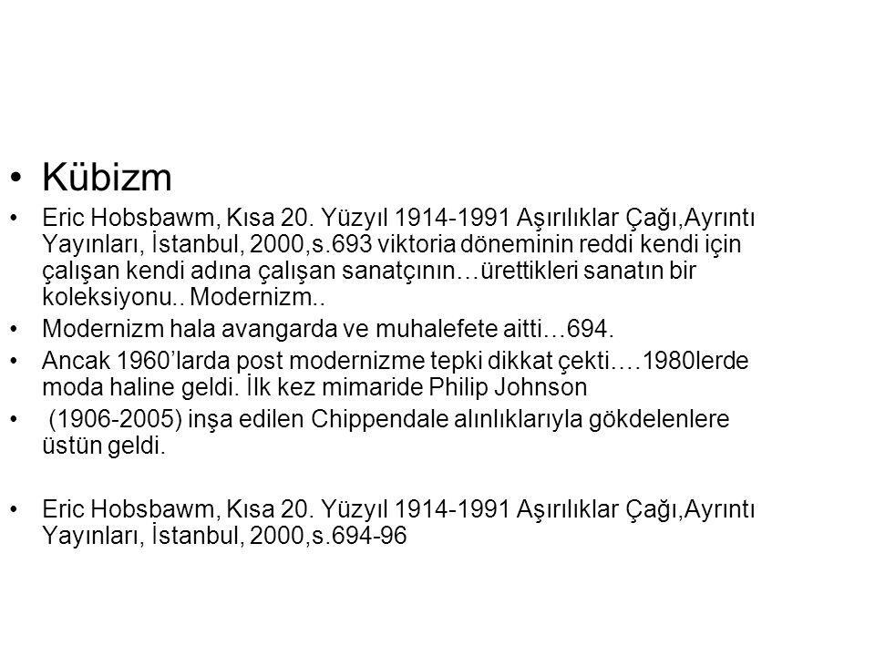 Kübizm Eric Hobsbawm, Kısa 20. Yüzyıl 1914-1991 Aşırılıklar Çağı,Ayrıntı Yayınları, İstanbul, 2000,s.693 viktoria döneminin reddi kendi için çalışan k