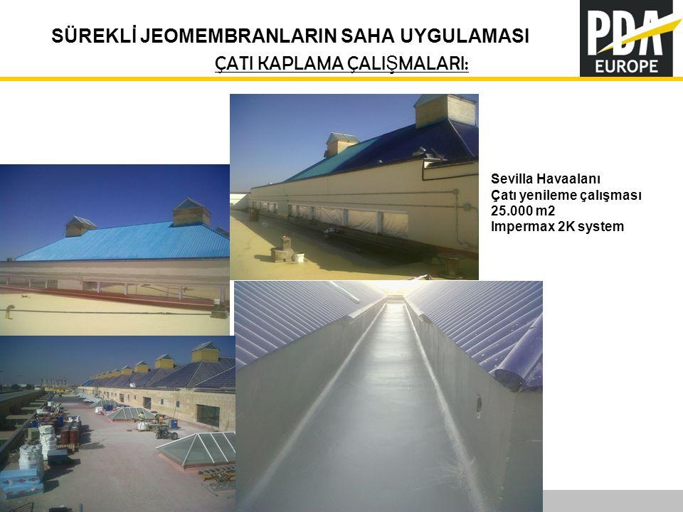 PDA Europe 2012 Annual Conference –Istanbul, 12-14 November SÜREKLİ JEOMEMBRANLARIN SAHA UYGULAMASI ÇATI KAPLAMA ÇALI Ş MALARI: Sevilla Havaalanı Çatı yenileme çalışması 25.000 m2 Impermax 2K system