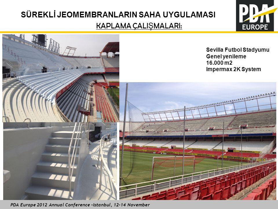 PDA Europe 2012 Annual Conference –Istanbul, 12-14 November SÜREKLİ JEOMEMBRANLARIN SAHA UYGULAMASI KAPLAMA ÇALI Ş MALARI: 15 Sevilla Futbol Stadyumu Genel yenileme 16.000 m2 Impermax 2K System