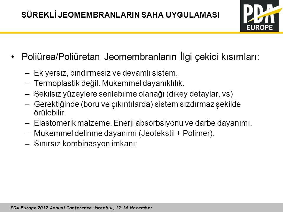 PDA Europe 2012 Annual Conference –Istanbul, 12-14 November SÜREKLİ JEOMEMBRANLARIN SAHA UYGULAMASI Poliürea/Poliüretan Jeomembranların İlgi çekici kısımları: –Ek yersiz, bindirmesiz ve devamlı sistem.