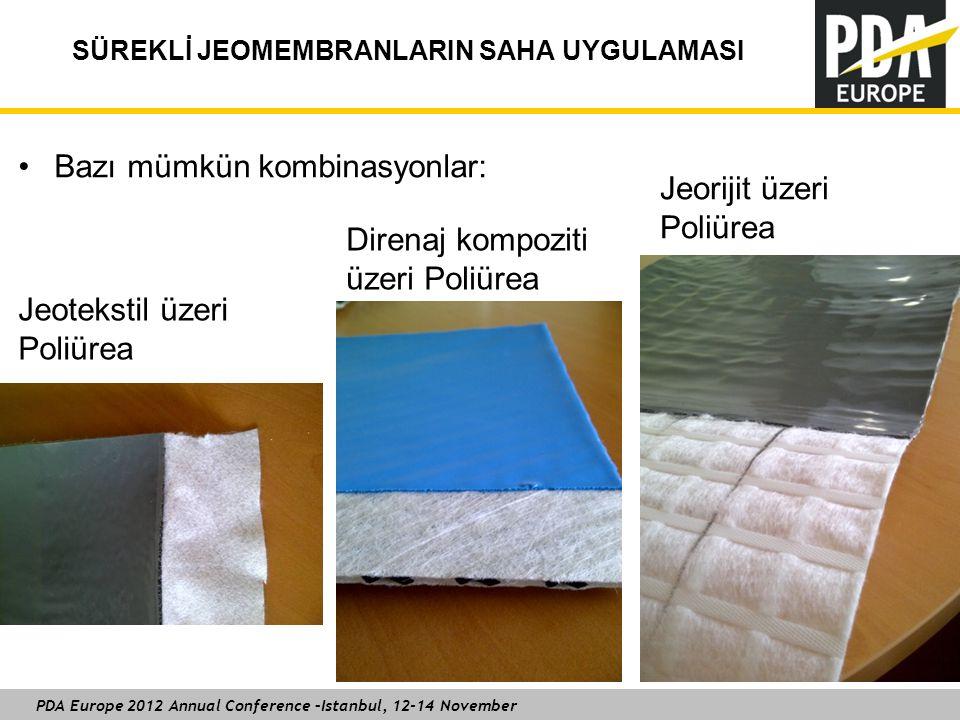 PDA Europe 2012 Annual Conference –Istanbul, 12-14 November SÜREKLİ JEOMEMBRANLARIN SAHA UYGULAMASI 21 Bazı mümkün kombinasyonlar: Jeotekstil üzeri Po