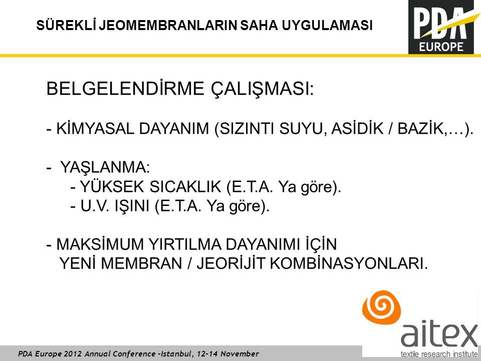 PDA Europe 2012 Annual Conference –Istanbul, 12-14 November SÜREKLİ JEOMEMBRANLARIN SAHA UYGULAMASI BELGELENDİRME ÇALIŞMASI: - KİMYASAL DAYANIM (SIZINTI SUYU, ASİDİK / BAZİK,…).