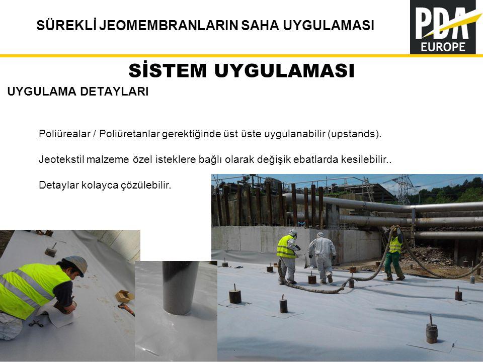 PDA Europe 2012 Annual Conference –Istanbul, 12-14 November SÜREKLİ JEOMEMBRANLARIN SAHA UYGULAMASI 33 SİSTEM UYGULAMASI UYGULAMA DETAYLARI Poliürealar / Poliüretanlar gerektiğinde üst üste uygulanabilir (upstands).