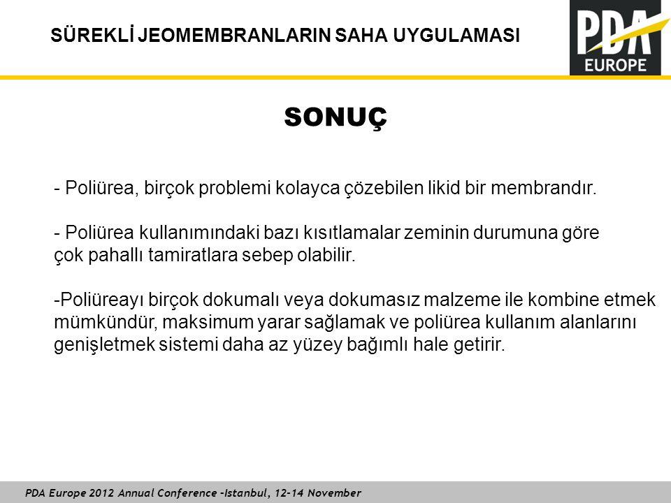 PDA Europe 2012 Annual Conference –Istanbul, 12-14 November SÜREKLİ JEOMEMBRANLARIN SAHA UYGULAMASI SONUÇ - Poliürea, birçok problemi kolayca çözebilen likid bir membrandır.