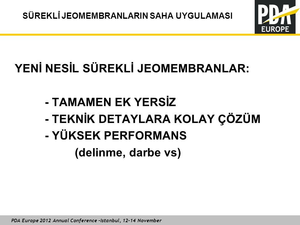 PDA Europe 2012 Annual Conference –Istanbul, 12-14 November SÜREKLİ JEOMEMBRANLARIN SAHA UYGULAMASI YENİ NESİL SÜREKLİ JEOMEMBRANLAR: - TAMAMEN EK YERSİZ - TEKNİK DETAYLARA KOLAY ÇÖZÜM - YÜKSEK PERFORMANS (delinme, darbe vs)