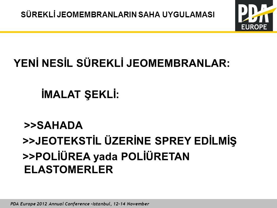 PDA Europe 2012 Annual Conference –Istanbul, 12-14 November SÜREKLİ JEOMEMBRANLARIN SAHA UYGULAMASI Grupo Iberpapel Planta Zikuñaga (Guipuzcoa) İkincil koruma katmanı 2.500 m2 Poliürea / Jeotekstil kombinasyonu zemindeki tüm çıkıntılara rağmen korumayı gerçekleştirdi.