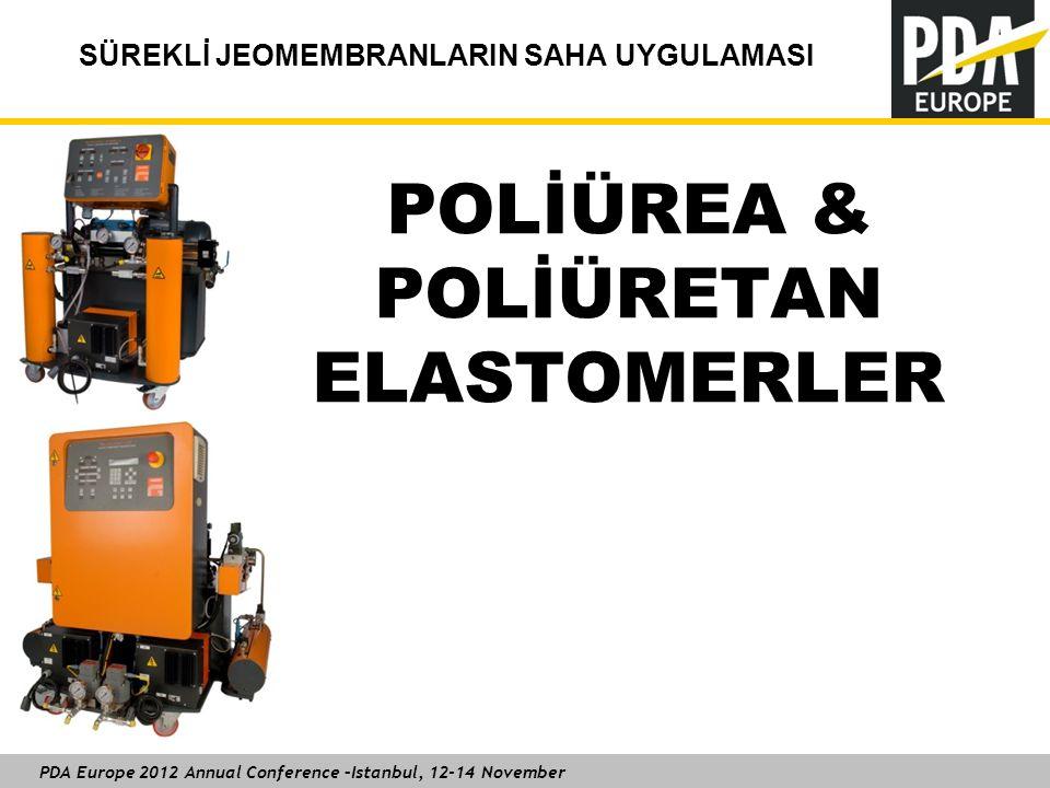 PDA Europe 2012 Annual Conference –Istanbul, 12-14 November SÜREKLİ JEOMEMBRANLARIN SAHA UYGULAMASI POLİÜREA & POLİÜRETAN ELASTOMERLER