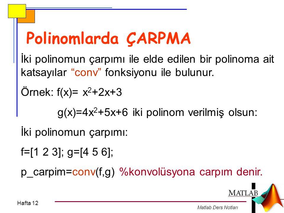 """Hafta 12 Matlab Ders Notları Polinomlarda ÇARPMA İki polinomun çarpımı ile elde edilen bir polinoma ait katsayılar """"conv"""" fonksiyonu ile bulunur. Örne"""