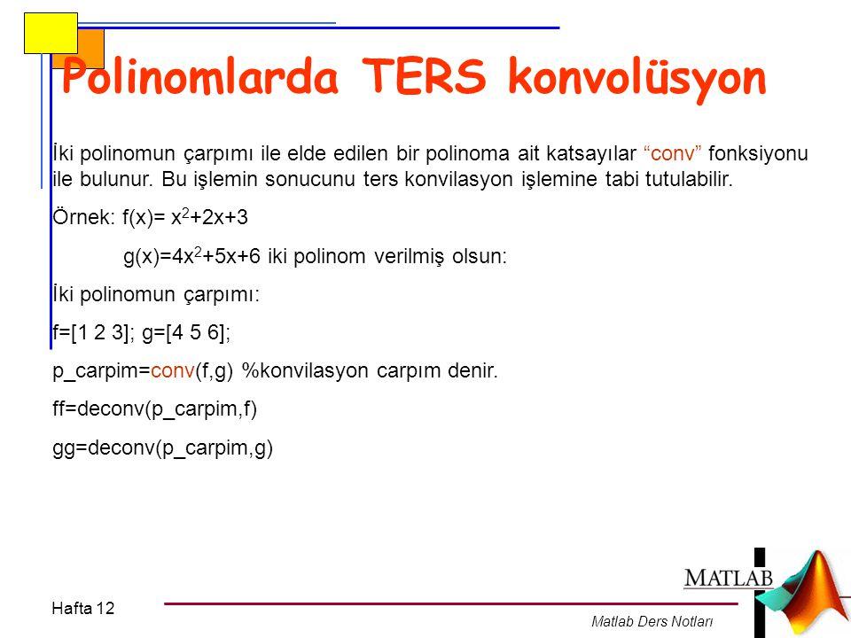 """Hafta 12 Matlab Ders Notları Polinomlarda TERS konvolüsyon İki polinomun çarpımı ile elde edilen bir polinoma ait katsayılar """"conv"""" fonksiyonu ile bul"""